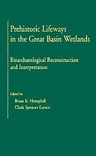 Prehistoric lifeways in the Great Basin wetlands : bioarchaeological reconstruction and interpretation
