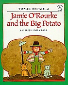 Jamie O'Rourke and the big potato : an Irish folktale