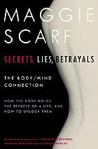 Secrets, lies, betrayals : how the body holds the secrets of a life, and how to unlock them