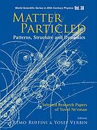 Matter particled patterns, structure and dynamics : selected research papers of Yuval Ne'eman