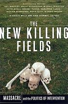 The new killing fields : massacre and the politics of intervention