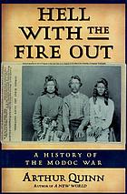 Hell with the fire out : a history of the Modoc War