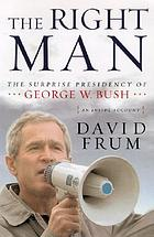 The right man : the surprise presidency of George W. BushThe right man the surprise presidency of George W. Bush, an inside accountThe Right Man