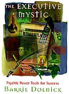 The executive mystic : psychic power tools for success