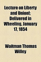 Lecture on liberty and union! delivered in Wheeling, January 17, 1854