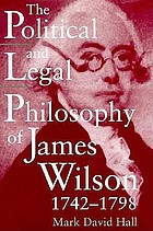 The political and legal philosophy of James Wilson, 1742-1798