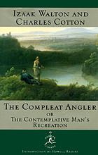The compleat angler, or The contemplative man's recreation, being a discourse of fish and fishing for the perusal of anglers