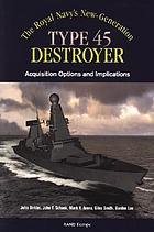 The Royal Navy's new-generation Type 45 destroyer acquisition options and implications
