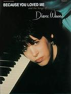 Because you loved me : the songs of Diane Warren