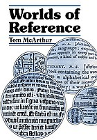 Worlds of reference : lexicography, learning, and language from the clay tablet to the computer