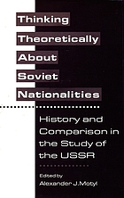 Thinking theoretically about Soviet nationalities : history and comparison in the study of the USSR