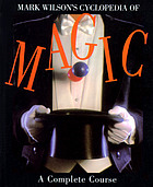 Mark Wilson's cyclopedia of magic : a complete course