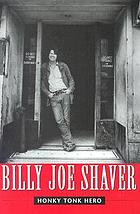 Billy Joe Shaver : Honky Tonk Hero