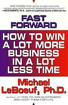 Fast forward : how to win a lot more business in a lot less time