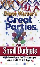 Diane Warner's great parties on small budgets : celebrations for grownups and kids of all ages