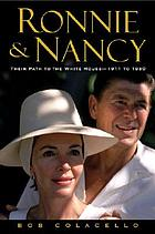 Ronnie & Nancy : their path to the White House, 1911 to 1980Ronnie and Nancy : their path to the White House, 1911-1980