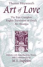 Thomas Heywood's Art of love : the first complete English translation of Ovid's Ars amatoria