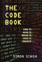 The code book : how to make it, break it, hack it, crack it