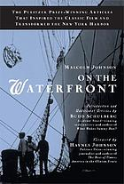 On the waterfront : the Pulitzer Prize-winning articles that inspired the classic movie and transformed the New York Harbor