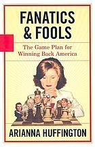 Fanatics and fools : the game plan for winning back America