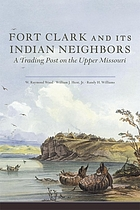 Fort Clark and its Indian neighbors : a trading post on the Upper Missouri