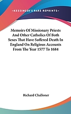 Martyrs to the Catholic faith : memoirs of missionary priests and other Catholics of both sexes that have suffered death in England on religious account from the year 1577 to 1684