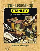 The legend of Stanley : 150 years of The Stanley Works