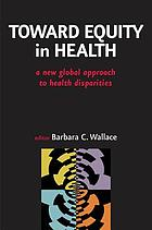 Toward equity in health : a new global approach to health disparities