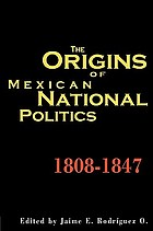 The origins of Mexican national politics, 1808-1847