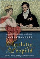 Charlotte & Leopold : the true story of the original people's princess