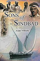Sons of Sinbad : an account of sailing with the Arabs in their Dhows, in the Red Sea, round the coasts of Arabia, and to Zanzibar and Tanganyika ; pearling in the Persian Gulf ; and the life of the shipmasters and mariners of Kuwait
