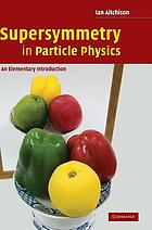 Supersymmetry in particle physics : an elementary introduction