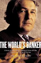 The world's banker : story of failed states, financial crises, and the wealth and poverty of nations