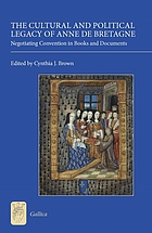 The cultural and political legacy of Anne de Bretagne : negotiating convention in books and documents
