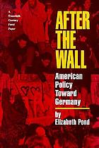 After the wall : American policy toward Germany