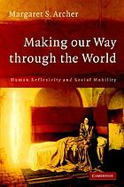 Making our way through the world : human reflexivity and social mobility