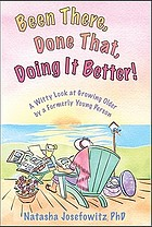 Been there, done that, doing it better! : a witty look at growing older by a formerly young person