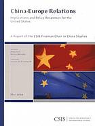 China-Europe relations : implications and policy responses for the United States : a report of the CSIS Freeman Chair in China Studies