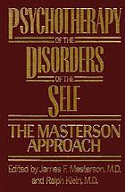 Psychotherapy of the disorders of the self : the Masterson approach