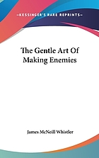 The gentle art of making enemies. With an introd. by Alfred Werner