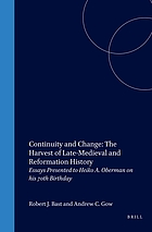 Continuity and change : the harvest of late medieval and Reformation history : essays presented to Heiko A. Oberman on his 70th birthday