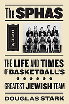 The SPHAS : the life and times of basketball's greatest Jewish team