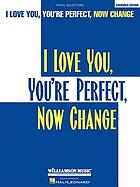 I love you, you're perfect, now change : vocal selections