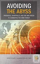Avoiding the abyss : progress, shortfalls, and the way ahead in combating the WMD threat
