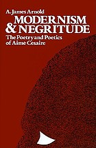 Modernism and negritude : the poetry and poetics of Aimé Césaire