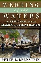 Wedding of the waters : the Erie Canal and the making of a great nation