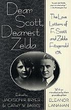 Dear Scott, dearest Zelda : the love letters of F. Scott and Zelda Fitzgerald : with an introduction by their granddaughter Eleanor Lanahan /ed by Jackson R. Bryer and Cathy W. Barks