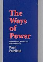 The ways of power : hermeneutics, ethics, and social criticism