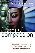Faces of compassion : classic Bodhisattva archetypes and their modern expression--an introduction to Mahayana Buddhism