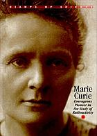Marie Curie : courageous pioneer in the study of radioactivity